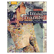 Digital Image Transfer: Creating Art with Your Photography